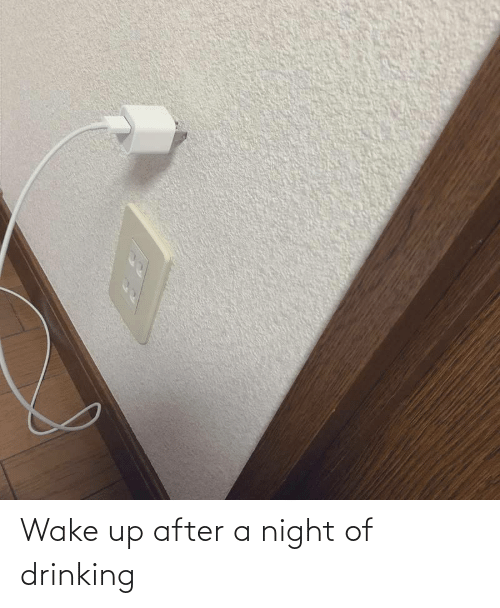 wake: Wake up after a night of drinking