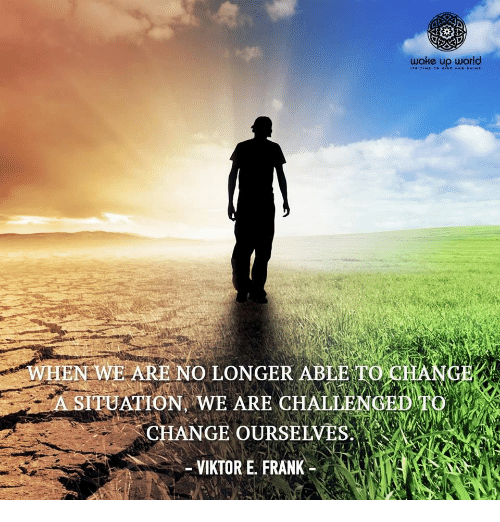 World, Change, and Viktor: wake up world  WHEN WE ARE NO LONGER ABLE TO  ITUATION WE ARE CHALTEGE  CHANGE OURSELVES  VIKTOR E. FRANK