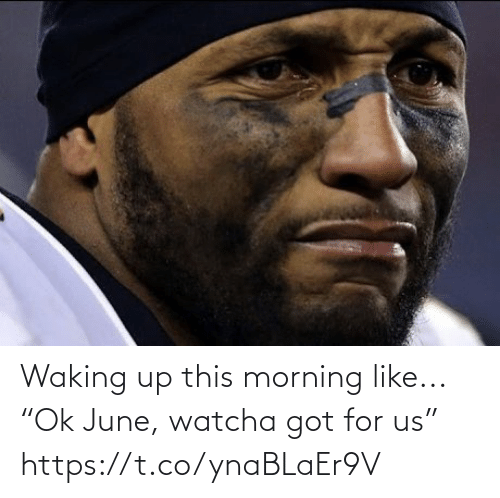 "sports: Waking up this morning like...  ""Ok June, watcha got for us"" https://t.co/ynaBLaEr9V"