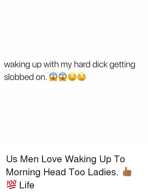 Head, Life, and Love: waking up with my hard dick getting  slobbed on. Us Men Love Waking Up To Morning Head Too Ladies. 👍🏾💯 Life