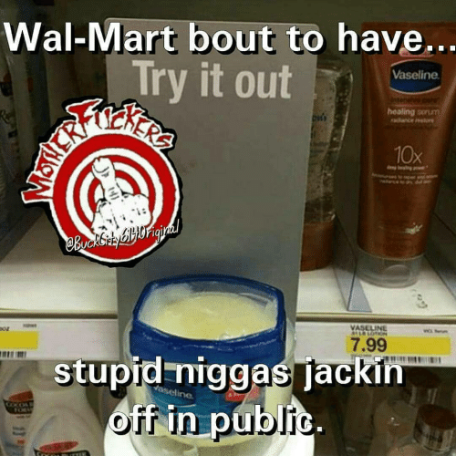 Memes, Wal Mart, and 🤖: Wal-Mart bout to have.  Try it out  Vaseline  healing  10x  UC  VASELINE  7.99  stupid niggas jackin  off in pub