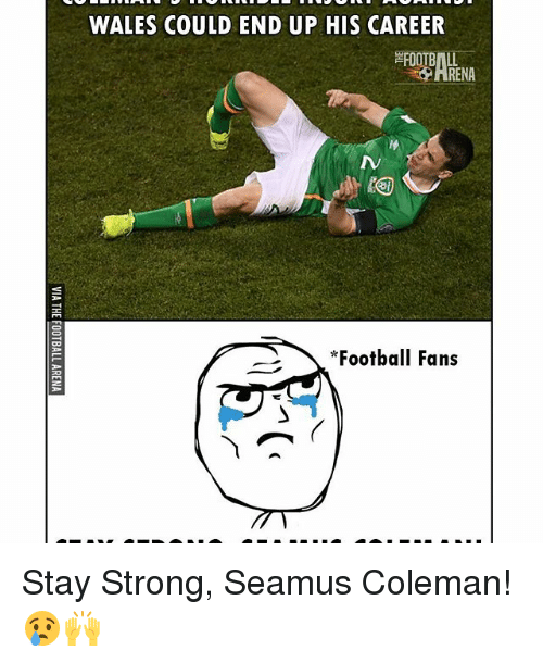 Memes, 🤖, and Coleman: WALES COULD END UP HIS CAREER  RENA  Football Fans Stay Strong, Seamus Coleman! 😢🙌