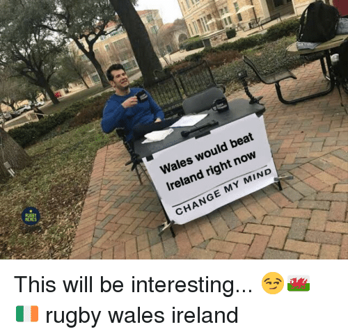 Ireland, Rugby, and Change: Wales would beat  Ireland right now  CHANGE MY MIND This will be interesting... 😏🏴🇮🇪 rugby wales ireland