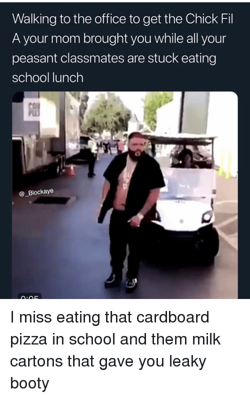 Booty, Chick-Fil-A, and Funny: Walking to the office to get the Chick Fil  A your mom brought you while all your  peasant classmates are stuck eating  school lunch  @_Blockaye I miss eating that cardboard pizza in school and them milk cartons that gave you leaky booty