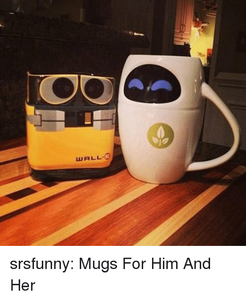 Tumblr, Blog, and Http: WALL E srsfunny:  Mugs For Him And Her