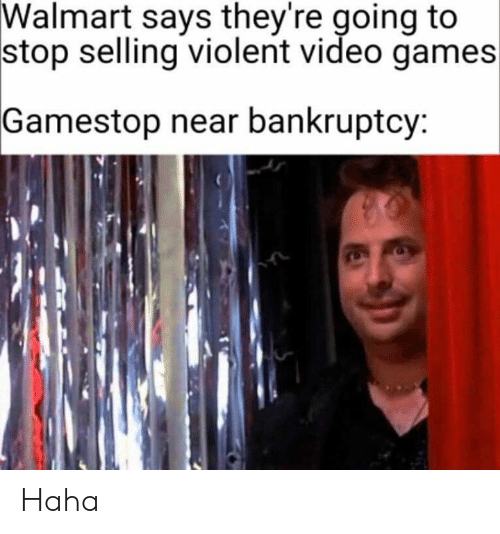 Dank, Gamestop, and Video Games: Walmart says they're going to  stop selling violent video games  Gamestop near bankruptcy: Haha