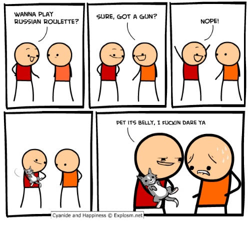 Dank, Cyanide and Happiness, and Nope: WANNA PLAY  RUSSIAN ROULETTE?  SURE, GOT A GUN?  NOPE!  PET ITS BELLY, I FUCKIN DARE YA  Cyanide and Happiness © Explosm.net