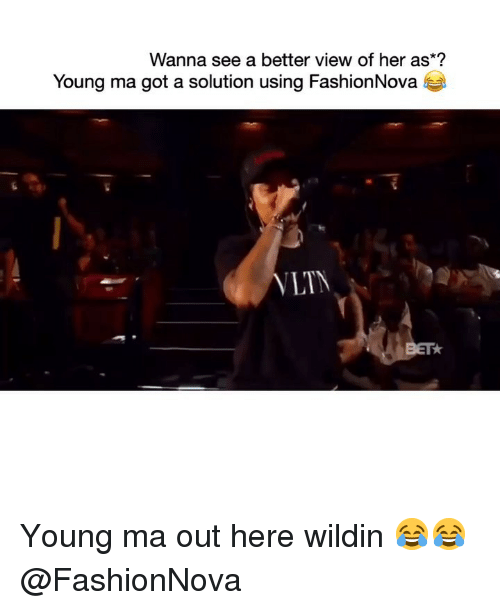 Funny, Wildin, and Got: Wanna see a better view of her as*?  Young ma got a solution using FashionNova  LTN  BET Young ma out here wildin 😂😂 @FashionNova