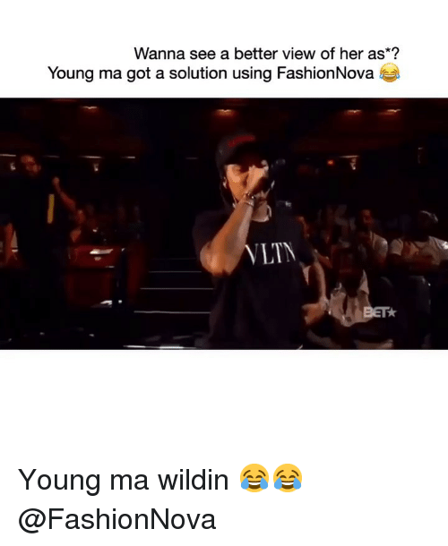 Funny, Wildin, and Got: Wanna see a better view of her as*?  Young ma got a solution using FashionNova  BET Young ma wildin 😂😂 @FashionNova