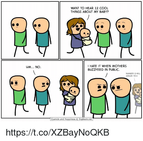 Buzzfeed, Cool, and Cyanide and Happiness: WANT TO HEAR 12 COOL  THINGS ABOUT MY BABY?  HATE IT WHEN MOTHERS  BUZZFEED IN PUBLIC.  uM.. NO  NUMBER 8 WILL  AMAZE YOU!  Cyanide and Happiness © Expl  net https://t.co/XZBayNoQKB