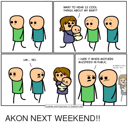 amaze: WANT TO HEAR 12 COOL  THINGS ABOUT MY BABY?  HATE IT WHEN MOTHERS  BUZZFEED IN PUBLIC.  NuMBER 8 WILL  AMAZE YOU!  Cyanide and Happiness © Explosm.net AKON NEXT WEEKEND!!