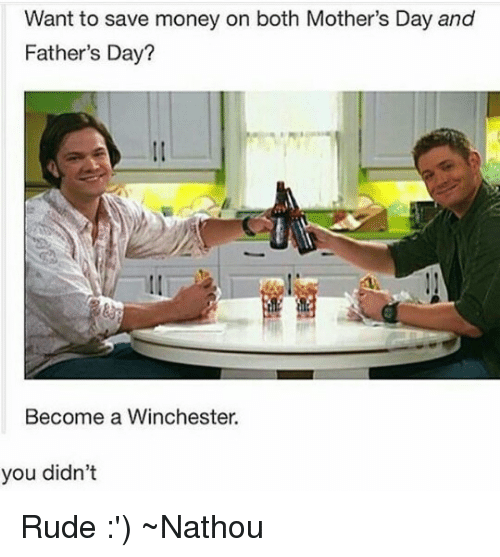 Fathers Day, Memes, and Mother's Day: Want to save money on both Mother's Day and  Father's Day?  Become a Winchester.  you didn't Rude :') ~Nathouツ