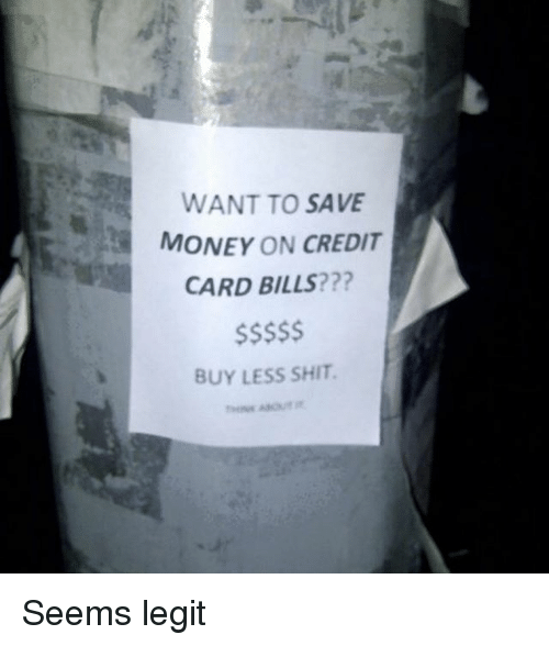 Funny, Money, and Shit: WANT TO SAVE  MONEY ON CREDIT  CARD BILLS???  BUY LESS SHIT Seems legit