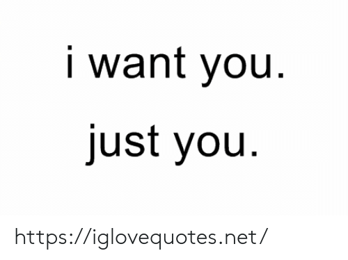 ust: want you.  ust you. https://iglovequotes.net/