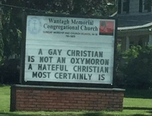 Church, Oxymoron, and Gay: Wantagh Mermorial  Congregational Church  RSH-CHOL  A GAY CHRISTIAN  IS NOT AN OXYMORON  A HATEFUL CHRISTIAN  MOST CERTAINLY IS