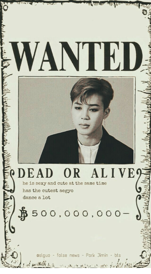 Jimin Bts: WANTED  DEAD OR ALIVE  500. 0 0 o.0  he is sexy and cute at the same time  has the cutest aegyo  dance a lot  oslguo - false news - Park Jimin -bts.