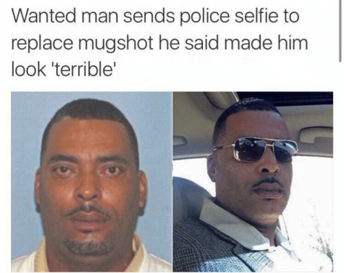 Police, Selfie, and Wanted: Wanted man sends police selfie to  replace mugshot he said made him  look 'terrible