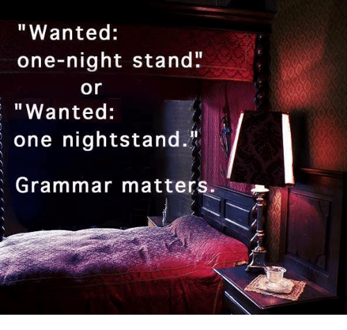 """Grammarly: """"Wanted:  one-night stand""""  """"Wanted  one nightstand.""""  Grammar matters.  or"""