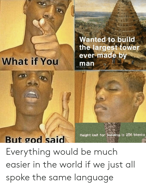 God, World, and Wanted: Wanted to build  the largest tower  ever made by  man  What if You  Height linit for building is 256 blocks  But god said Everything would be much easier in the world if we just all spoke the same language