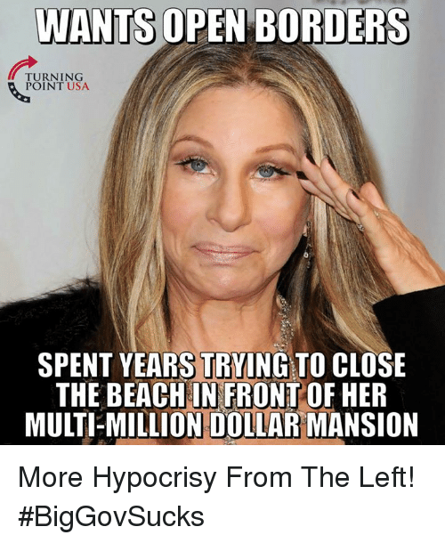 Memes, Beach, and Hypocrisy: WANTS OPEN BORDERS  TURNING  POINT USA  SPENT YEARS TRYING TO CLOSE  THE BEACH IN FRONT OF HER  MULTI-MILLION DOLIAR MANSION More Hypocrisy From The Left! #BigGovSucks