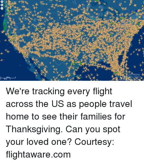 courtesy: ware  500 km We're tracking every flight across the US as people travel home to see their families for Thanksgiving.  Can you spot your loved one?  Courtesy: flightaware.com
