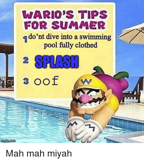 Summer, Pool, and Dank Memes: WARIO'S TIPS  FOR SUMMER  I do'nt dive into a swimming  pool fully clothed  2  SPLASH  imgfip.com