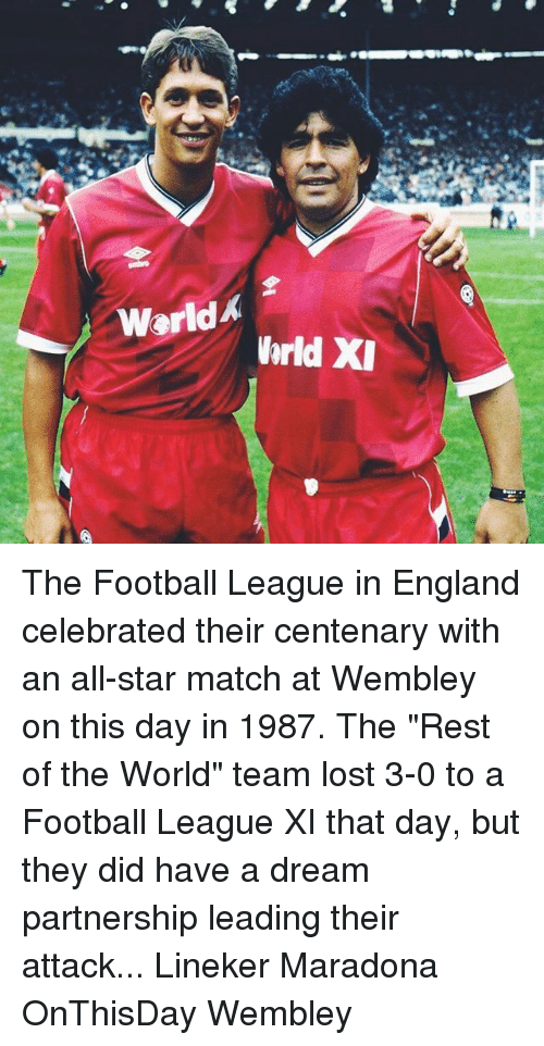 """wembley: Warld  hrld XI The Football League in England celebrated their centenary with an all-star match at Wembley on this day in 1987. The """"Rest of the World"""" team lost 3-0 to a Football League XI that day, but they did have a dream partnership leading their attack... Lineker Maradona OnThisDay Wembley"""