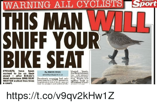 Tree, Bike, and Notorious: WARNING ALL CYCLISTSSport  THIS MAN WIL  SNIFF YOUR  BIKE SEAT  CYCLISTS hava bon  warned t n their  cuard aftor Rvitain'  mout notorious BIKE-SEAT Du.mnu..,นเ4ryuiKl.ndualythn.htrynirin na  SNIFFER walked tree tromte twyh  Anlis  a court. https://t.co/v9qv2kHw1Z