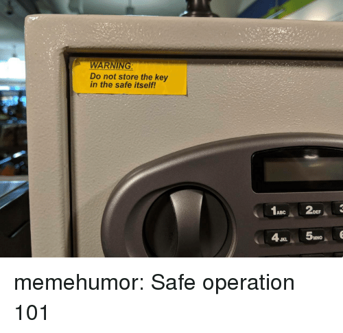 Abc, Tumblr, and Blog: WARNING  Do not store the key  in the safe itself!  ABC  DEF  MNO  JKL memehumor:  Safe operation 101