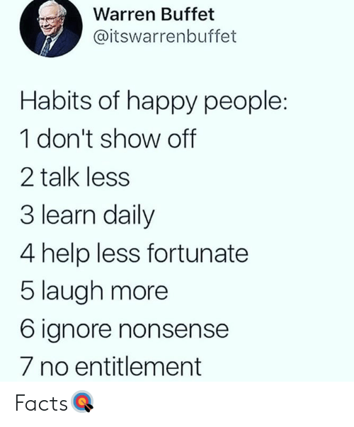 Warren: Warren Buffet  @itswarrenbuffet  Habits of happy people:  1 don't show off  2 talk less  3 learn daily  4 help less fortunate  5 laugh more  6 ignore nonsense  7 no entitlement Facts🎯