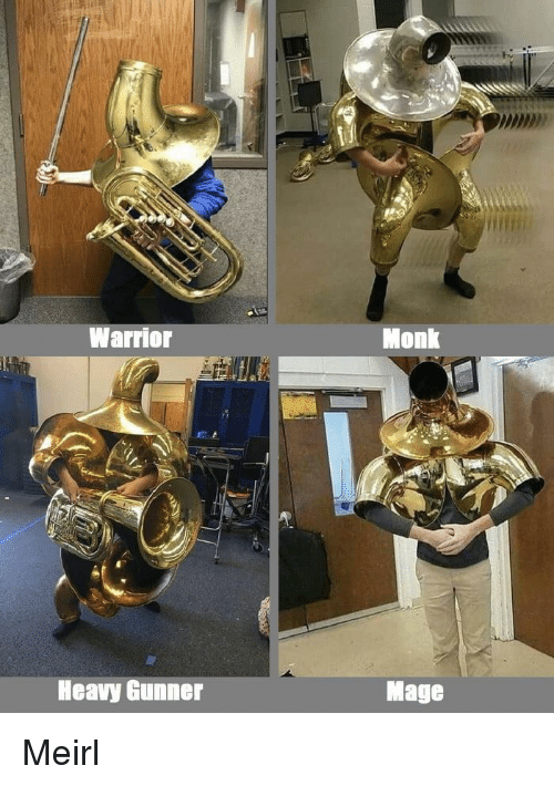 MeIRL, Warrior, and Monk: Warrior  Monk  Heavy Gunner  Mage Meirl