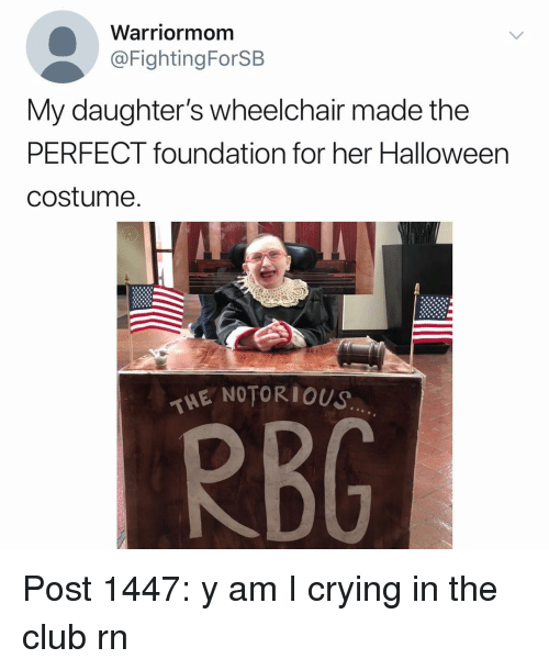 Club, Crying, and Halloween: Warriormom  @FightingForSB  My daughter's wheelchair made the  PERFECT foundation for her Halloween  costume  ENOTORIOUS Post 1447: y am I crying in the club rn