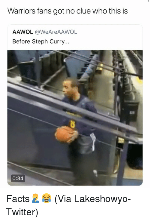 Basketball, Facts, and Nba: Warriors fans got no clue who this is  AAWOL @WeAreAAWOL  Before Steph Curry..  0:34 Facts🤦♂️😂 (Via Lakeshowyo-Twitter)