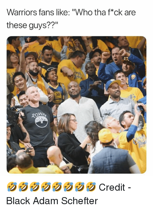 "Black, Warriors, and Who: Warriors fans like: ""Who tha f*ck are  these guys??""  30 🤣🤣🤣🤣🤣🤣🤣🤣  Credit - Black Adam Schefter"
