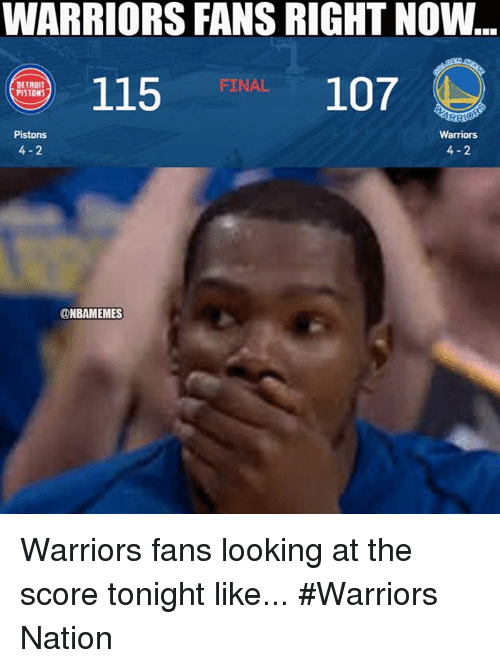 Detroit, Detroit Pistons, and Nba: WARRIORS FANS RIGHT NOW  FINAL  DETROIT  PISTONS  Warriors  4-2  Pistons  4-2  ONBAMEMES Warriors fans looking at the score tonight like... #Warriors Nation