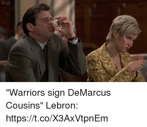 "DeMarcus Cousins, Tom Brady, and Lebron: ""Warriors sign DeMarcus Cousins""  Lebron: https://t.co/X3AxVtpnEm"