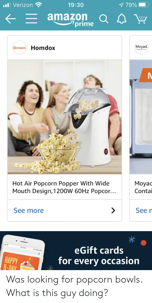 Popcorn: Was looking for popcorn bowls. What is this guy doing?