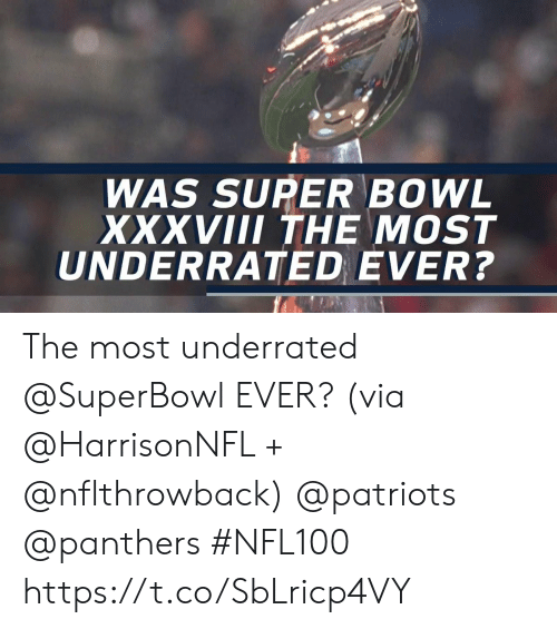 Memes, Patriotic, and Super Bowl: WAS SUPER BOWL  XXVIII THE MOST  UNDERRATED EVER? The most underrated @SuperBowl EVER? (via @HarrisonNFL + @nflthrowback) @patriots @panthers #NFL100 https://t.co/SbLricp4VY