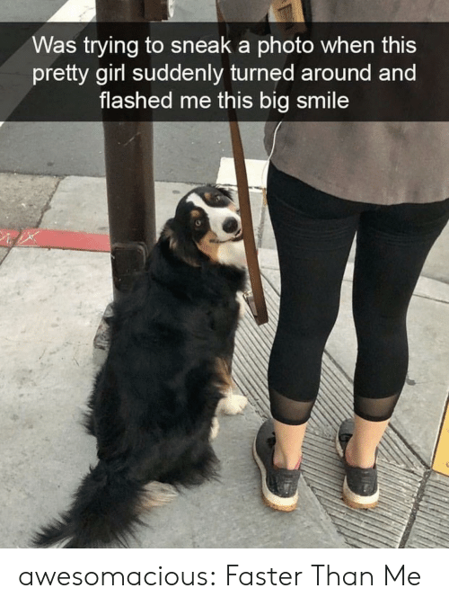 Tumblr, Blog, and Girl: Was trying to sneak a photo when this  pretty girl suddenly turned around and  flashed me this big smile awesomacious:  Faster Than Me