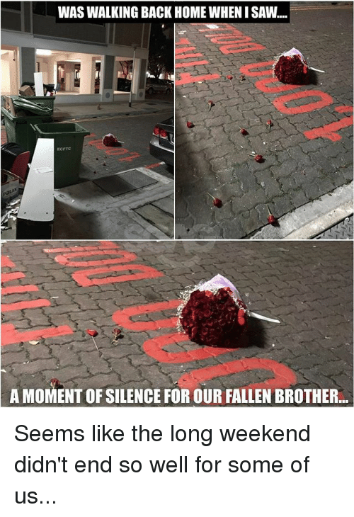 Memes, Saw, and Home: WAS WALKING BACK HOME WHEN I SAW..  ECFTC  A MOMENT OF SILENCE FOR OUR FALLEN BROTHER... Seems like the long weekend didn't end so well for some of us...