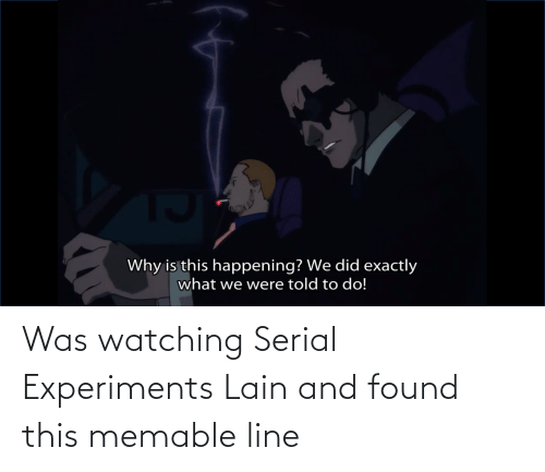 Serial: Was watching Serial Experiments Lain and found this memable line