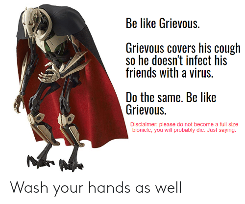 as well: Wash your hands as well