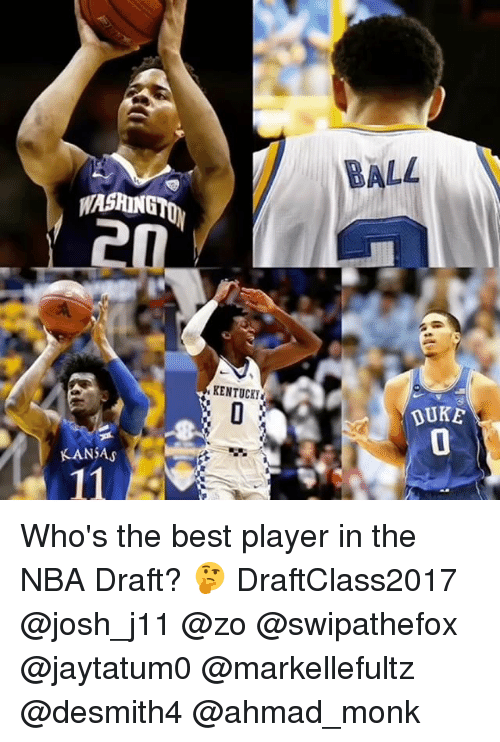Memes, Nba, and Best: WASHINGTO  KANSAS  KENTUCKYI  BALL  DUKE Who's the best player in the NBA Draft? 🤔 DraftClass2017 @josh_j11 @zo @swipathefox @jaytatum0 @markellefultz @desmith4 @ahmad_monk