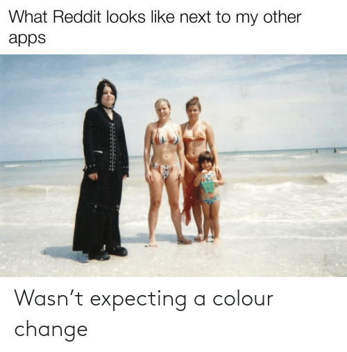 expecting: Wasn't expecting a colour change