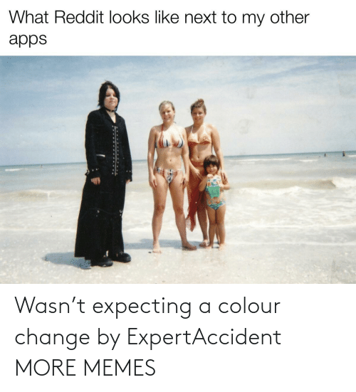 Change: Wasn't expecting a colour change by ExpertAccident MORE MEMES