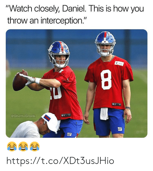 """Memes, Watch, and 🤖: """"Watch closely, Daniel. This is how you  throw an interception.""""  8  @GhettoGronk  ny  ny  1l 😂😂😂 https://t.co/XDt3usJHio"""