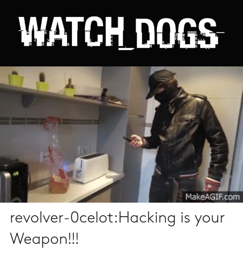 Makeagif: WATCH DOGS   MakeAGIF.com revolver-0celot:Hacking is your Weapon!!!