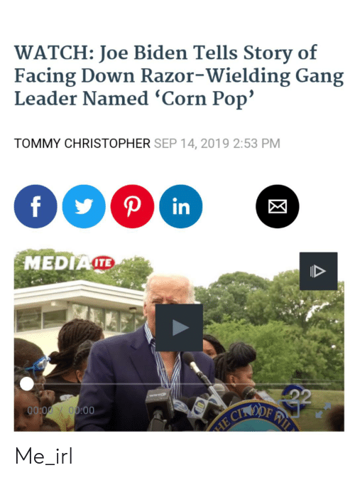 Joe Biden, Pop, and Gang: WATCH: Joe Biden Tells Story of  Facing Down Razor-Wielding Gang  Leader Named 'Corn Pop'  TOMMY CHRISTOPHER SEP 14, 2019 2:53 PM  f  Pin  MEDIATE  22  OF  WITN  00:00 Y 00:00  HE CI Me_irl