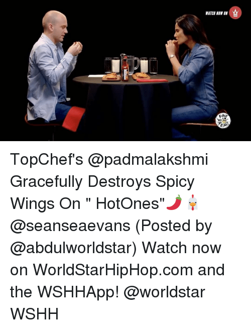 """Spicie: WATCH NON ON  FIRST  EAS TopChef's @padmalakshmi Gracefully Destroys Spicy Wings On """" HotOnes""""🌶🐔@seanseaevans (Posted by @abdulworldstar) Watch now on WorldStarHipHop.com and the WSHHApp! @worldstar WSHH"""