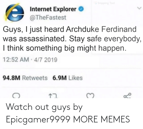 Watch Out: Watch out guys by Epicgamer9999 MORE MEMES